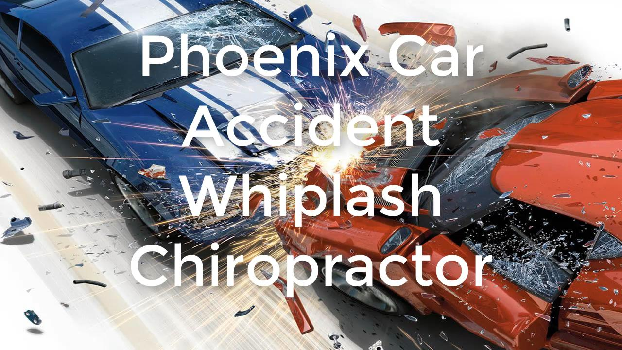Phoenix Car Accident Whiplash Chiropractor