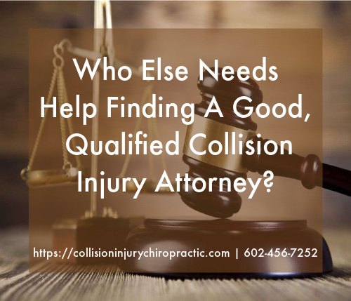 Graphic stating Who Else Needs Help Finding A Good, Qualified Collision Injury Attorney