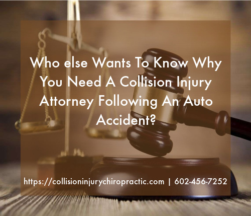 Graphic stating Who else Wants To Know Why You Need A Collision Injury Attorney Following An Auto Accident